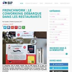 FrenchWork : le coworking débarque dans les restaurants