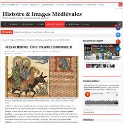 Fréquence médiévale : Jésus et l'islam avec Gérard Mordillat – Histoire & Images Médiévales