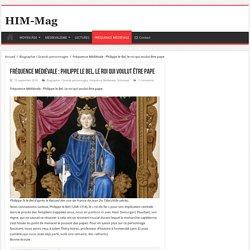 Fréquence Médiévale : Philippe le Bel, le roi qui voulut être pape – HIM-Mag