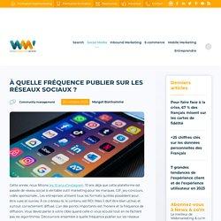 ▷ À quelle fréquence publier sur les réseaux sociaux ?