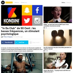 """""""In Da Club"""" de 50 Cent : les basses fréquences, un stimulant psychologique"""