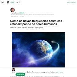 Como as novas frequências cósmicas estão limpando os seres humanos.