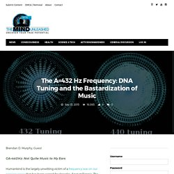 The A=432 Hz Frequency: DNA Tuning and the Bastardization of Music · The Mind Unleashed