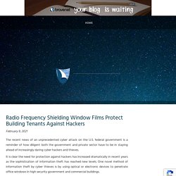 Radio Frequency Shielding Window Films Protect Building Tenants Against Hackers