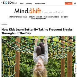 How Kids Learn Better By Taking Frequent Breaks Throughout The Day