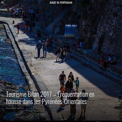 Tourisme Bilan 2017 - Fréquentation en hausse dans les Pyrénées-Orientales - Made In Perpignan
