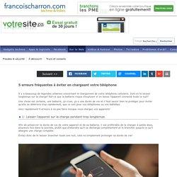 5 erreurs fréquentes à éviter en chargeant votre téléphone - FrancoisCharron.com