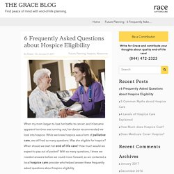 6 Frequently Asked Questions about Hospice Eligibility - Grace Resources
