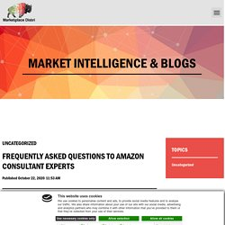 Frequently Asked Questions To Amazon Consultant Experts - Marketplace Distri