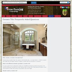Frequently Asked Questions (FAQ) on Ceramic Tile by TxFlooringPros