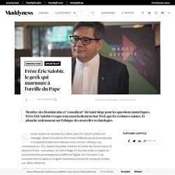 Frère Éric Salobir, le geek qui murmure à l'oreille du Pape - Maddyness - Le Magazine des Startups Françaises