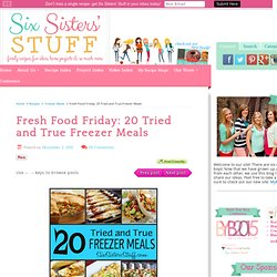 Fresh Food Friday: 20 Tried and True Freezer Meals