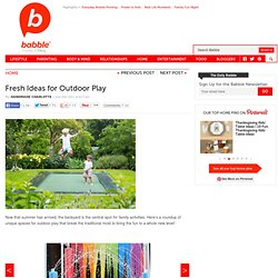 Fresh Ideas for Outdoor Play