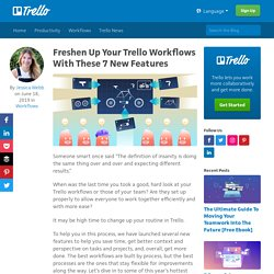 Freshen Up Your Trello Workflows With These 7 New Features