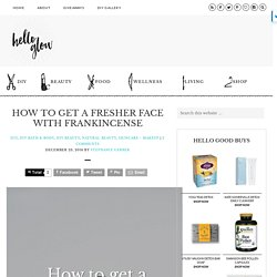How To Get a Fresher Face with Frankincense