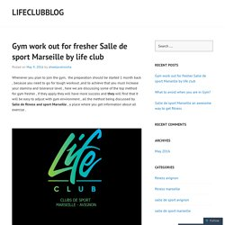 Gym work out for fresher Salle de sport Marseille by life club