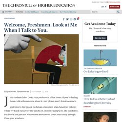 Welcome, Freshmen. Look at Me When I Talk to You. - The Chronicle of Higher Education