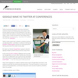 Google Wave vs Twitter at conferences | FreshNetworks Blog
