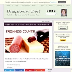 Freshness Counts: Histamine Intolerance - Diagnosis:Diet
