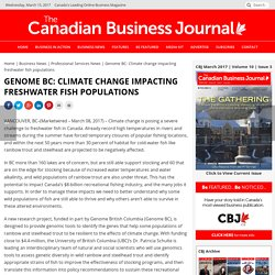 Genome BC: Climate change impacting freshwater fish populations, The Canadian Business Journal