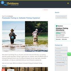 Freshwater Fishing vs. Saltwater Fishing: Explained