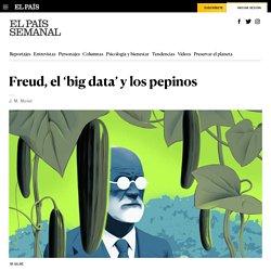 Freud, el 'big data' y los pepinos