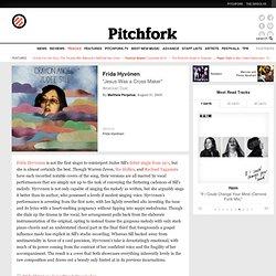 "Pitchfork: Track Reviews: Frida Hyvönen - ""Jesus Was a Cross Mak"
