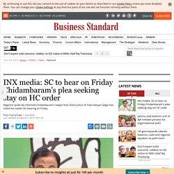 INX media: SC to hear on Friday Chidambaram's plea seeking stay on HC order
