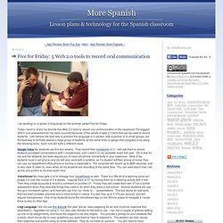 More Spanish: Five for Friday: 5 Web 2.0 tools to record oral communication
