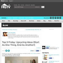 Top 5 Friday: Upcycling Ideas (Start As One Thing, End As Another!) - Style Sheet