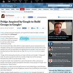 Fridge Acquired by Google to Build Groups in Google+ - Liz Gannes - Social