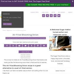 Air Fried Blooming Onion - THE SUGAR FREE DIVA how to