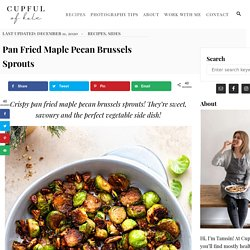 Pan Fried Maple Pecan Brussels Sprouts - Cupful of Kale