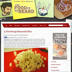 Fried Dough Mozzarella Bites - The Food in my Beard - StumbleUpon
