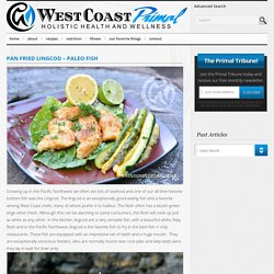 Pan Fried Lingcod - Paleo Fish - West Coast Primal
