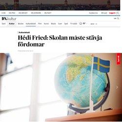 Hédi Fried: Skolan måste stävja fördomar