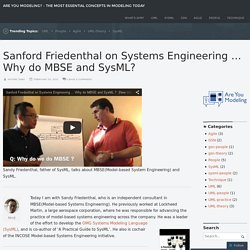 Sanford Friedenthal on Systems Engineering … Why do MBSE and SysML?