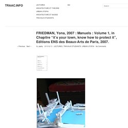 "FRIEDMAN, Yona, 2007 : Manuels : Volume 1, in Chapitre ""it's your town, know how to protect it"", Editions ENS des Beaux-Arts de Paris, 2007."