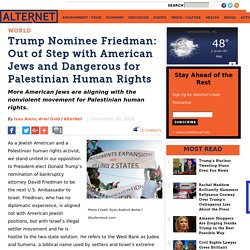 Trump Nominee Friedman: Out of Step with American Jews and Dangerous for Palestinian Human Rights