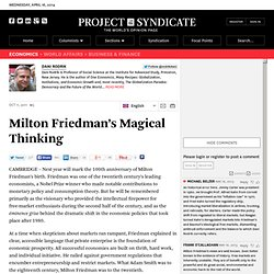 Milton Friedman's Magical Thinking - Dani Rodrik