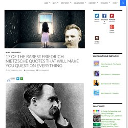 17 of the Rarest Friedrich Nietzsche Quotes That Will Make You Question Everything