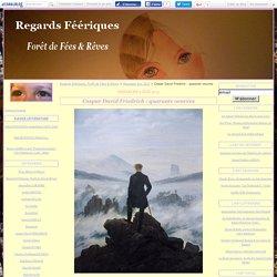 Caspar David Friedrich : quarante oeuvres - Regards Féériques, Forêt de Fées & Rêves