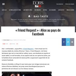 « Friend Request » : Alice au pays de Facebook - Bad Taste