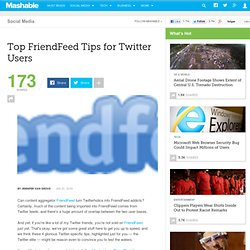 Top FriendFeed Tips for Twitter Users