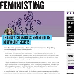 Friendly, chivalrous men might be benevolent sexists
