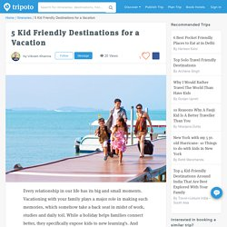 5 Kid Friendly Destinations for a Vacation by Vikram Khanna