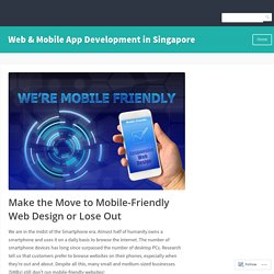 Make the Move to Mobile-Friendly Web Design or Lose Out – Web & Mobile App Development in Singapore