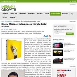 Xtreme Media set to launch eco-friendly digital screens