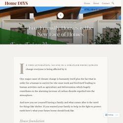 Eco-Friendly Houses is the New Face of Homes – Home DIYS