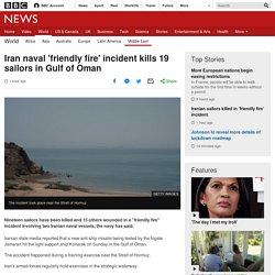 Iran naval 'friendly fire' incident kills 19 sailors in Gulf of Oman